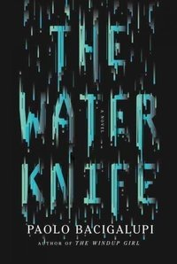 The Water Knife, Paolo Bacigalupi