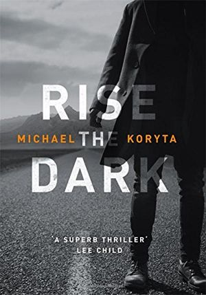 crime novel, Rise the Dark, Michael Koryta