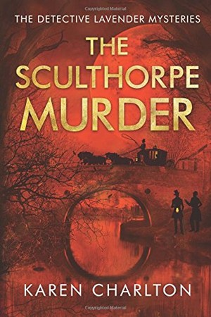 Karen Charlton, The Sculthorpe Murder, historical crime novel