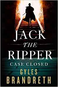 Jack the Ripper: Case Closed, Gyles Brandreth