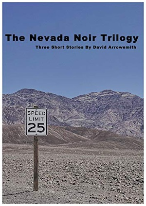 The Nevada Noir Trilogy by David Arrowsmith