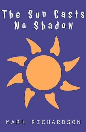 The Sun Casts No Shadow Mark Richardson