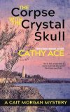 The Corpse with the Crystal Skull front cover Cathy Ace