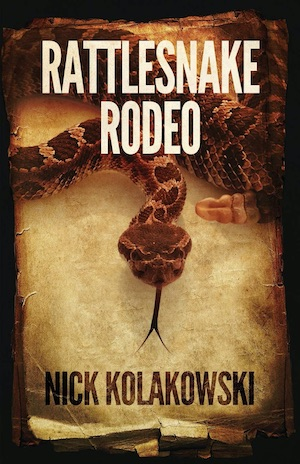 Rattlesnake Rodeo by Nick Kolakowski crime novel