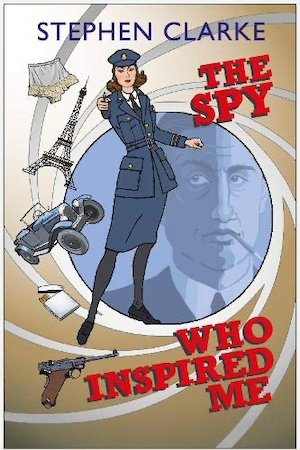 The Spy Who Inspired Me Stephen Clarke espionage novel