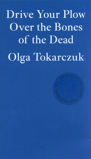 Drive Your Plough Over the Bones of the Dead by Olga Tokarczuk