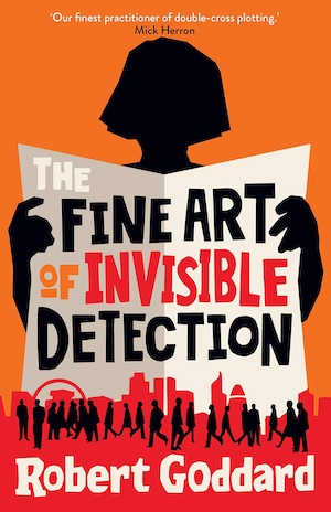 The Fine Art of Invisible Detection by Robert Goddard front cover