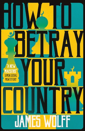 How to Betray your Country by James Wolff front cover