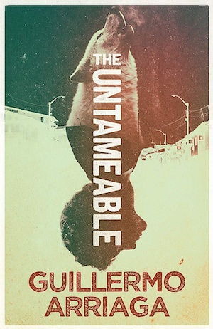 The Untameable by Guillermo Arriaga front cover