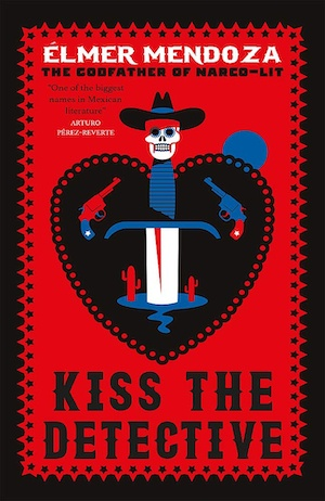 Kiss the Detective by Elmer Mendoza front cover