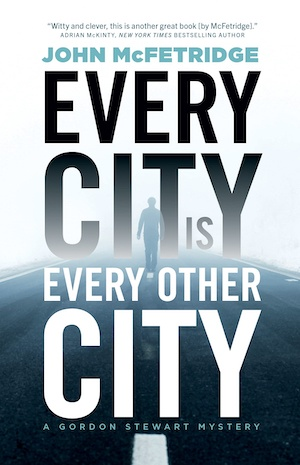 Every City is Every Other City by John McFetridge front cover