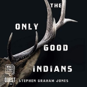 The Only Good Indians by Stephen Graham Jones audiobook