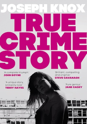 True Crime Story by Joseph Knox front cover