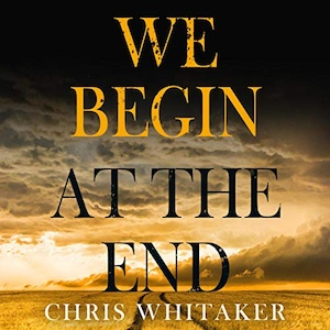 We Begin at the End by Chris Whitaker audiobook cover